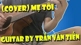 Mẹ Tôi (Quách Tuấn Du) | Guitar Cover By Trần Văn Tiến
