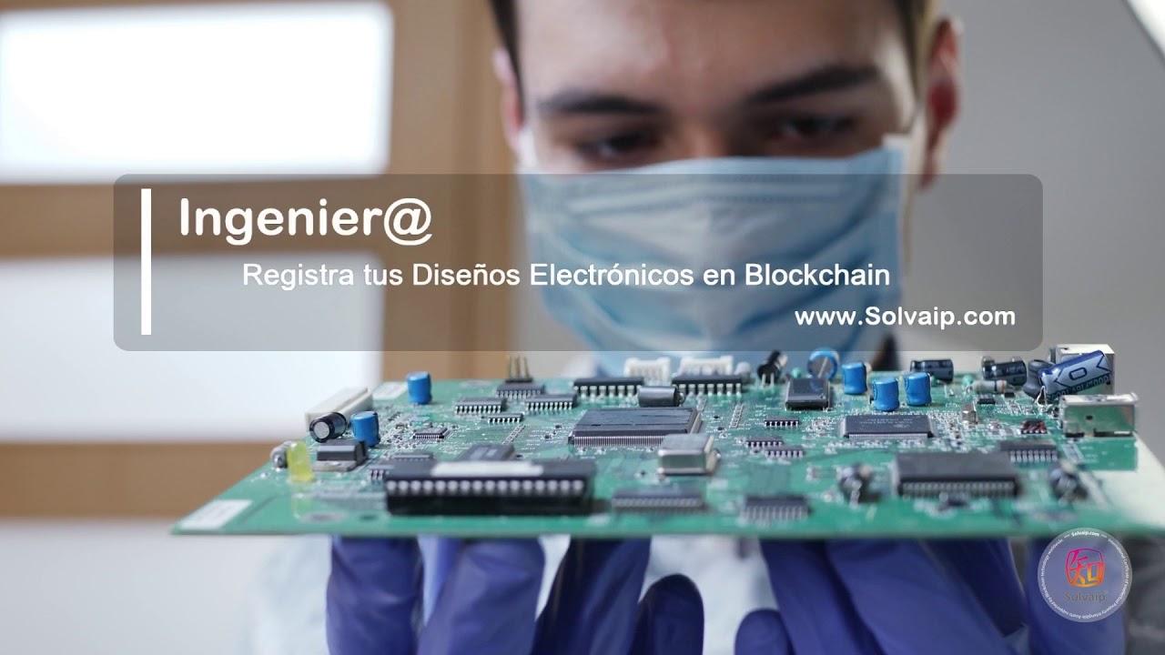Ingenier@ | Registra tus Diseños Electrónicos en Blockchain | www.Solvaip.com