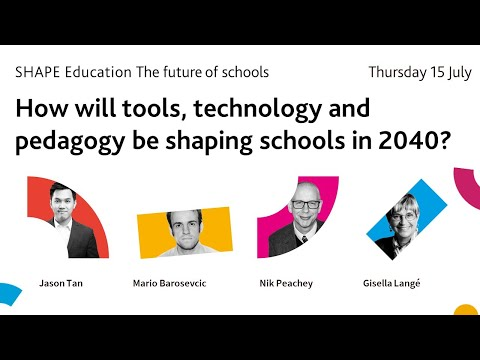 How will tools, technology and pedagogy be shaping schools in 2040?   SHAPE: The future of schools