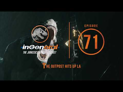 The Outpost Hits Up LA | InGeneral 71 | Jurassic Park Podcast