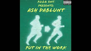 Put In The Work by Ash DaBlunt