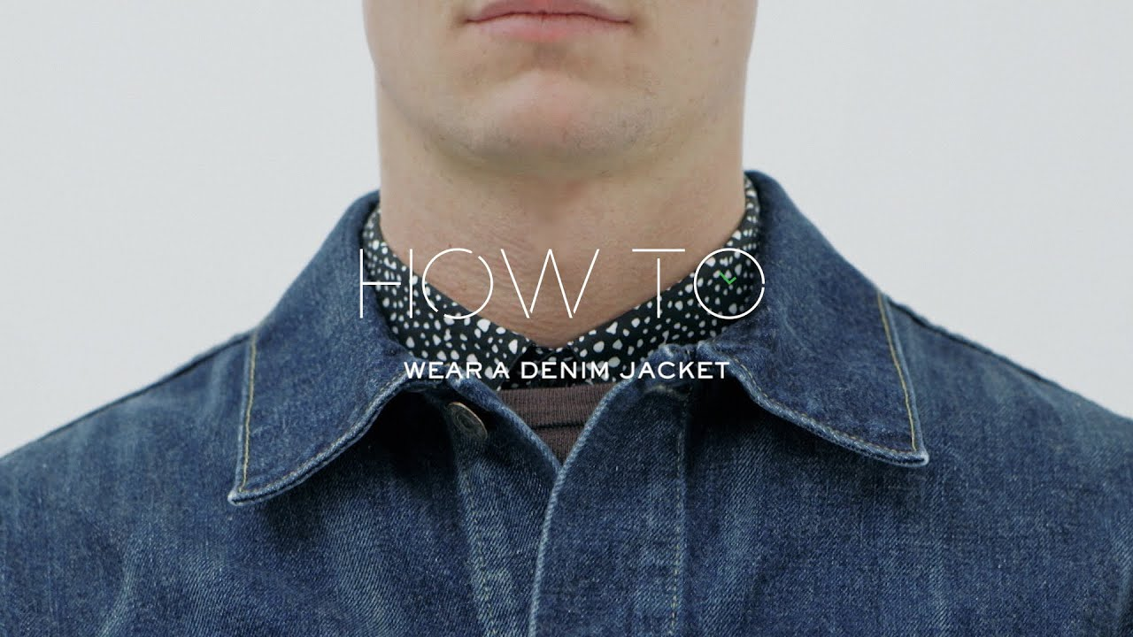 How to wear a denim jacket youtube for Men a porter