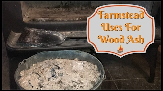 Farmstead Uses For Wood Ash~