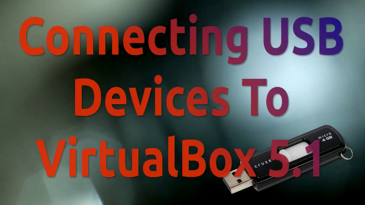 Connecting USB Devices To VirtualBox 5 1