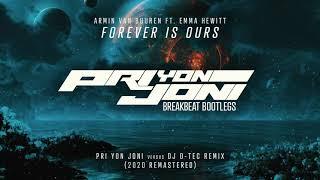 Armin van Buuren ft. Emma Hewitt - Forever is Ours (Pri yon Joni vs  DJ D-Tec Breakbeat Bootleg)