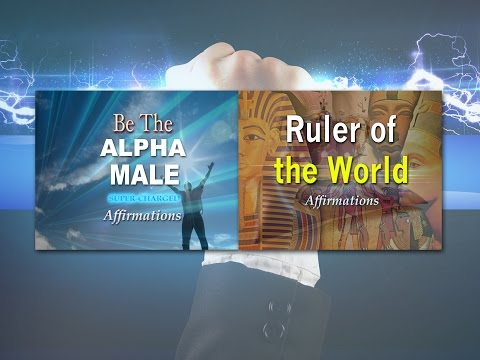 Alpha Male & Ruler of the World COMBINED - Super-Charged Affirmations for Men