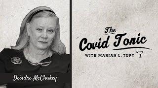 Ep. 5 Deirdre Mccloskey | The Covid Tonic