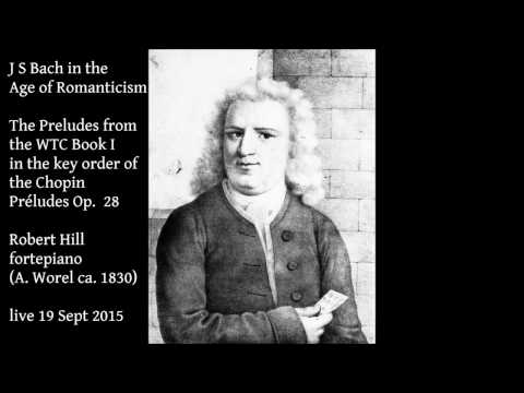 J S Bach in the Age of Romanticism: WTC I Preludes. Robert Hill, fortepiano (live)