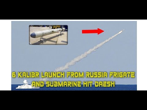 6 Kalibr Launch From Russia Frigate And Submarine Hit Daesh