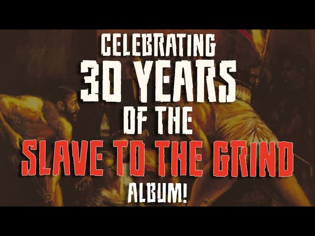 Celebrating the 30th anniversary of Slave To The Grind!