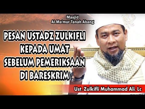 Pesan Ustadz Zulkifli Kepada Umat Sebelum Pemeriksaan Di Bareskrim || Ust. Zulkifli Muhammah Ali, Lc