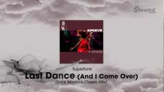 Superfunk - Last Dance (And I Come Over - Erick Morillo