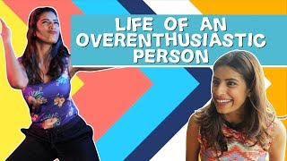 Life of an Overenthusiastic Person ft. Ranveer Singh | Gaelyn Mendonca