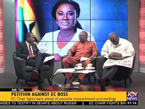 Petition Against EC Boss - AM Talk on Joy News (20-7-17)