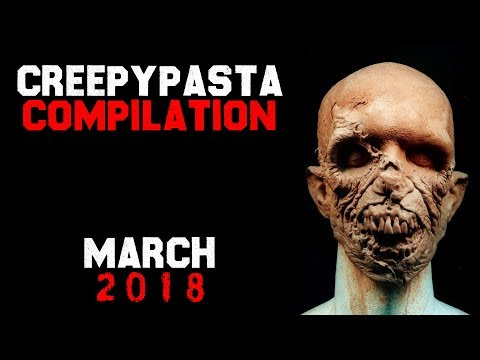 Creepypasta Compilation- March 2018