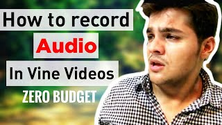 Record high quality AUDIO in vines at zero budget (Hindi) Ep106