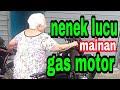 Lucu!! Nenek mainan gas motor