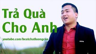 Trả Quà Cho Anh Karaoke -- Trả quà cho anh Hà Mạnh Toàn