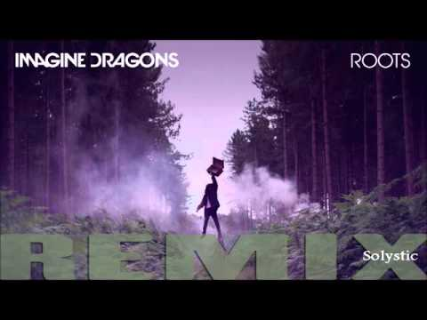 Imagine Dragons Roots (remix by Solystic)