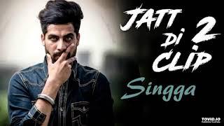 Jatt Di Clip 2 - Singga (Full Song)