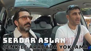 Serdar Aslan'ın Köşe Taşlarından Biri Kim? - Cenk'le Arabada Yoklama Video