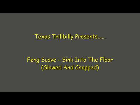 Feng Suave - Sink Into The Floor (Slowed And Chopped By Texas Trillbilly)