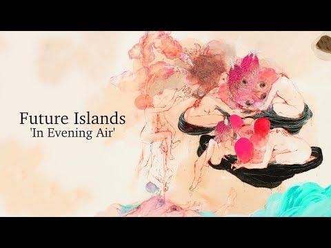 Future Islands - In Evening Air   Full album