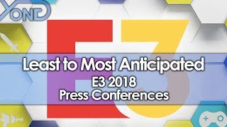 Least to Most Anticipated E3 2018 Press Conferences
