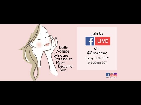 01 Feb FB Live - Daily 7-steps Skincare Routine to more Beautiful Skin