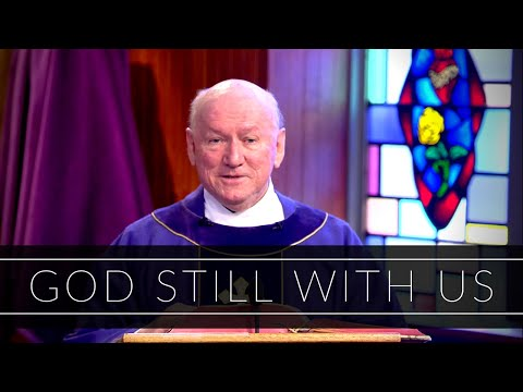 God Still With Us | Homily: Father Richard Fitzgerald
