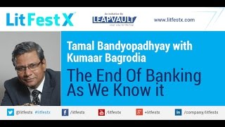 End of Banking as we know it: Tamal Bandyopadhyay with Kumaar Bagrodia in LitFestx