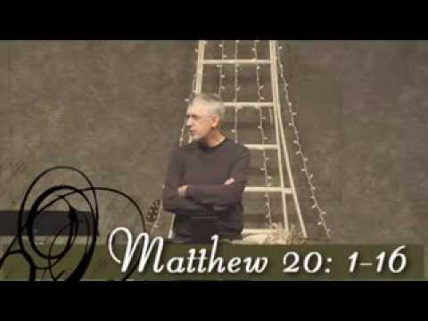 Matthew 20 (Part 1) :1-16 Laborers in the Vineyard