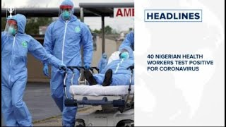 40 Nigerian health workers test positive for coronavirus, COVID-19 vaccine trial on humans begins
