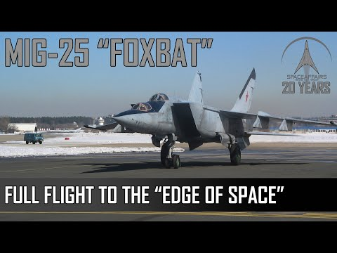 MIG-25 Foxbat - Full Flight To The Edge Of Space