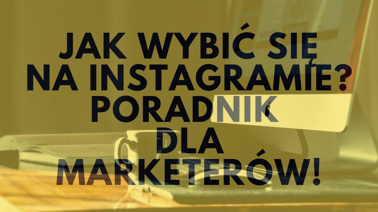 🔴🔴🔴 Jak Wybić Się Na Instagramie? Poradnik Dla Marketerów!