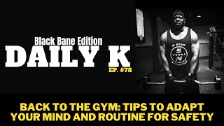 Losing that Quarantine 15 | A Safe Return to the Gym | Daily K Ep. 78 | KTTeeV | Black Bane