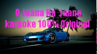 O Jaana Na Jaana karaoke 100% full song