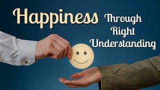 Happiness Through Right Understanding