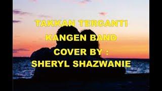 takkan terganti kangen band / cover by Sheryl Shazwanie