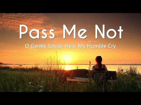 Pass Me Not, O Gentle Savior Hear My Humble Cry - Hymn with Lyrics