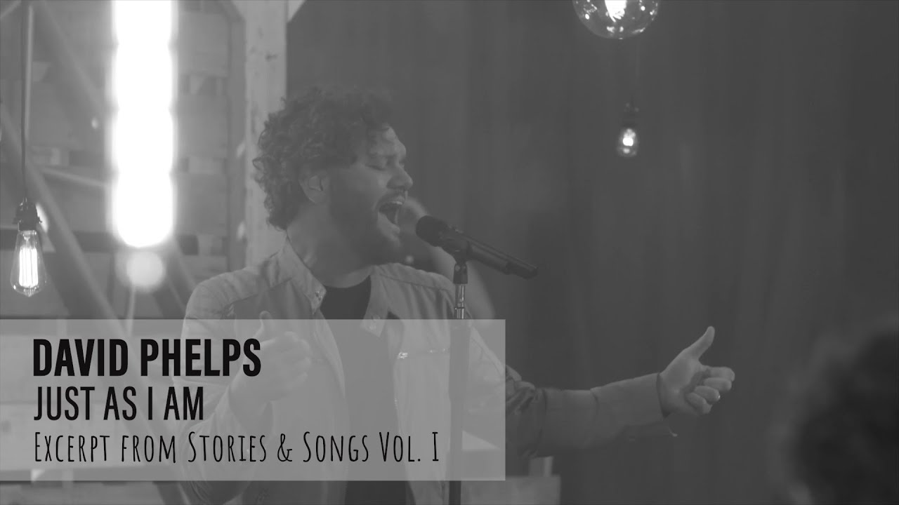 David Phelps - Just As I Am from Stories & Songs Vol. I (Official Music Video)