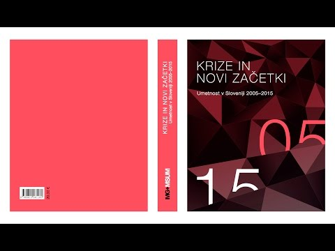 CRISES AND NEW BEGINNINGS / ART IN SLOVENIA 2005–2015