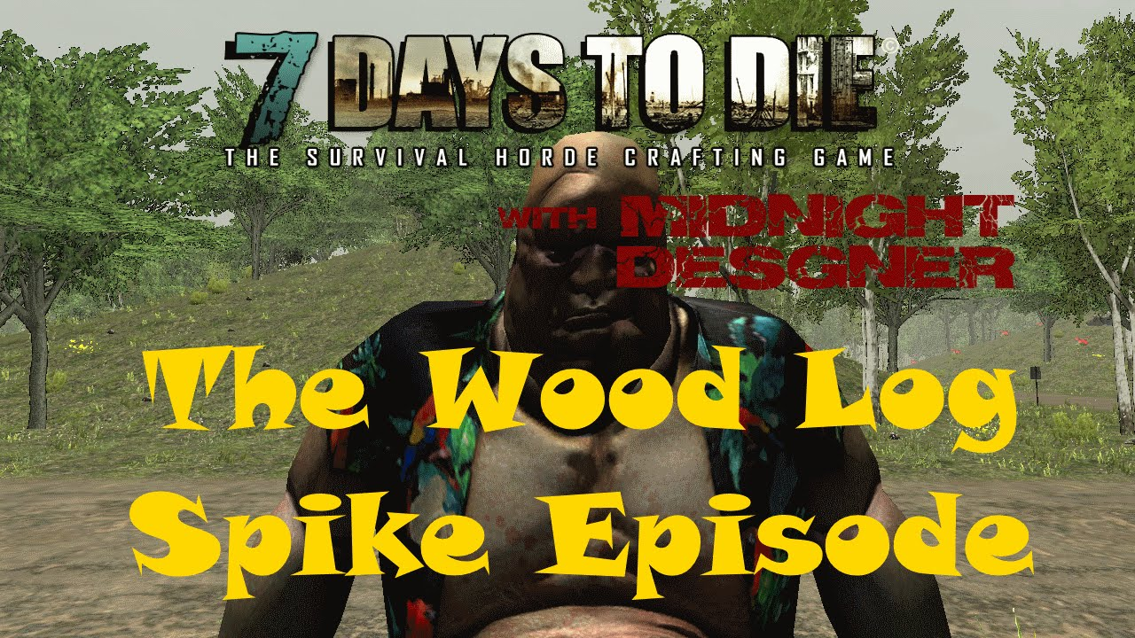 E32 7 days to die alpha 10 the wood log spike episode for Wood floor 7 days to die