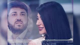 Resul Abbasov ft. Xana - Ayrılıq (2019)