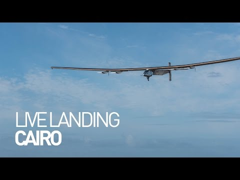LEG 16 LIVE: Solar Impulse Airplane - Landing in Cairo