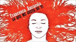 Francesca Ancarola - Lo Que Más Me Gusta de Tí