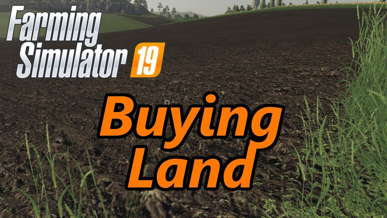 Farming Simulator 19 Tutorial Buying Land Youtube