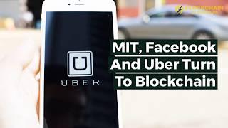 MIT, Facebook And Uber Turn To Blockchain