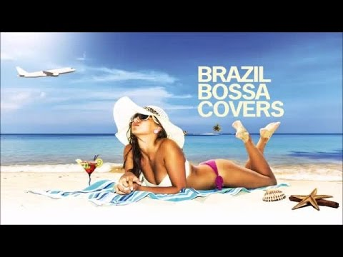 Best Non Stop Bossa Nova Covers - Soft Background Relax Music Greatest Hits Remakes