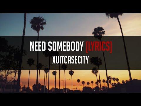 XUITCASECITY - Need Somebody [LYRICS]